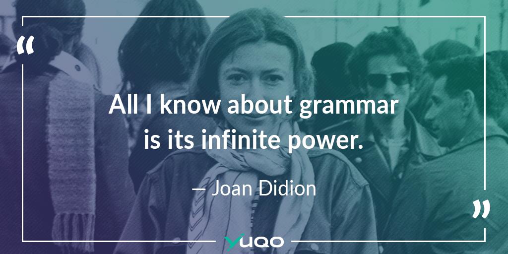 Alles, was ich über Grammatik weiß, ist, dass sie unendliche Kraft besitzt. – Joan Didion