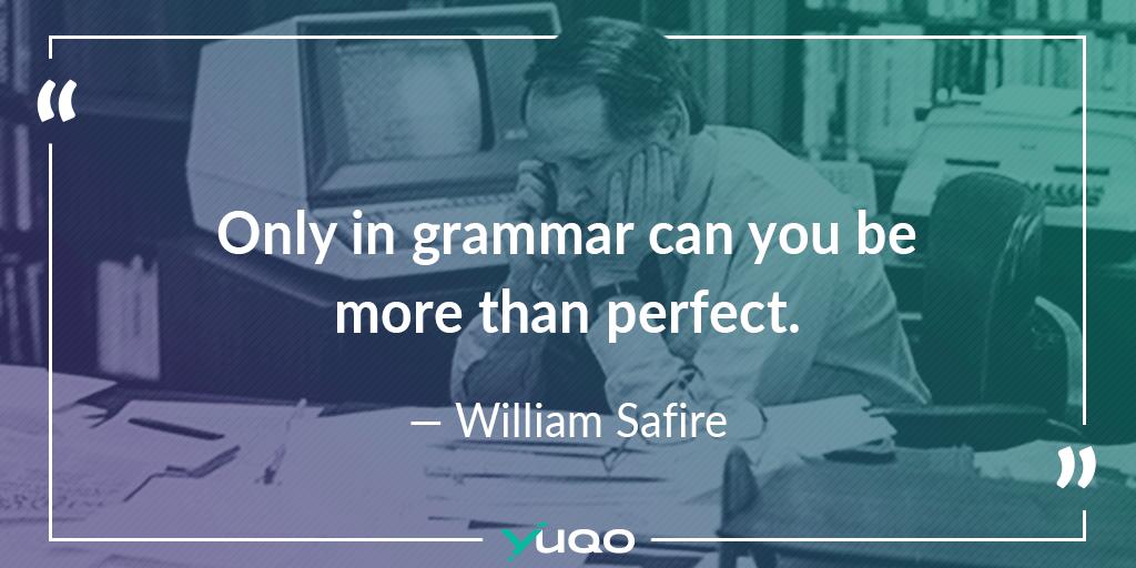 Nur in der Grammatik können Sie mehr als perfekt sein. – William Safire