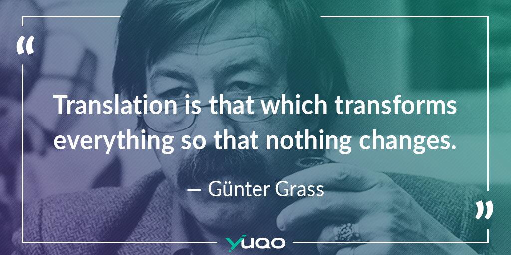 Bei der Übersetzung wird alles so transformiert, dass sich nichts verändert. – Günter Grass