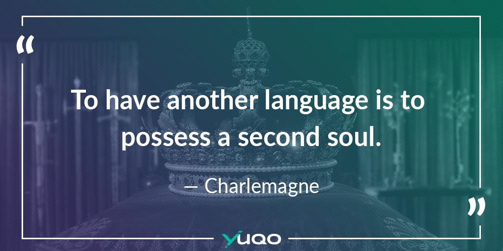 Eine fremde Sprache zu haben bedeutet eine zweite Seele zu besitzen. – Charlemagne